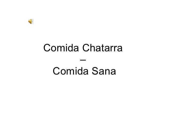 Comida Chatarra  –  Comida Sana