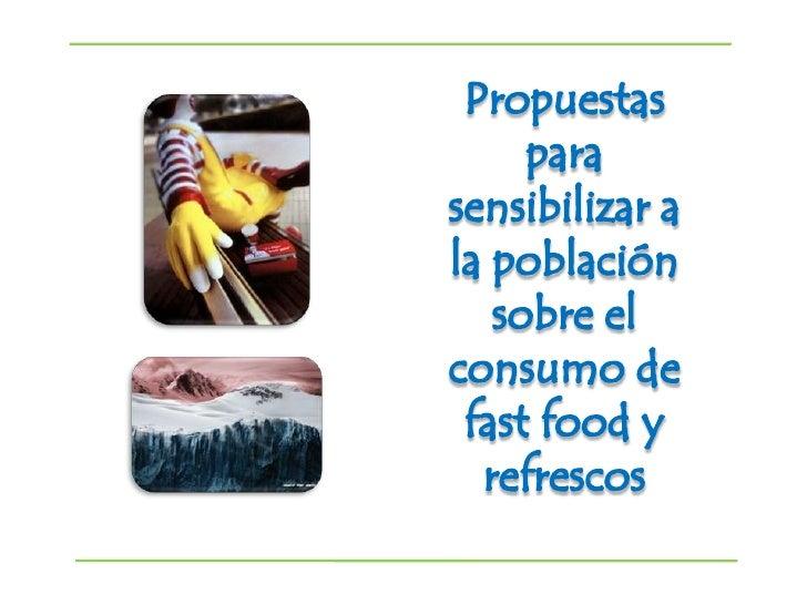 Propuestas para sensibilizar a la población sobre el consumo de fastfood y refrescos<br />