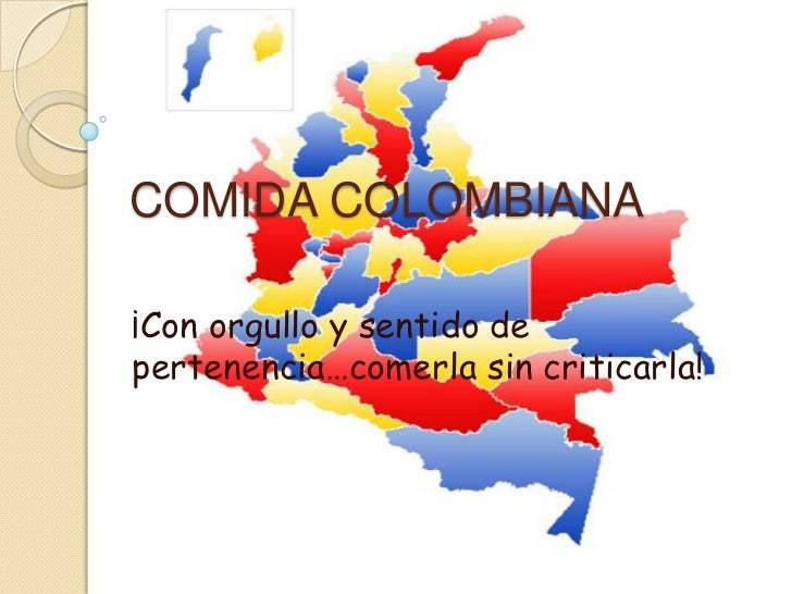 COMIDA COLOMBIANA¡Con orgullo y sentido depertenencia…comerla sin criticarla!