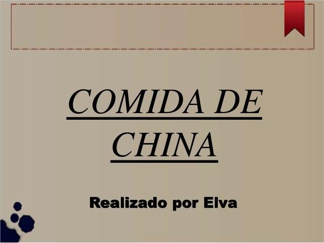 COMIDA DE CHINA Realizado por Elva