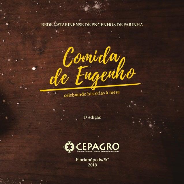 REDE CATARINENSE DE ENGENHOS DE FARINHA 1ª edição Florianópolis/SC 2018 Comida de Engenho celebrando histórias à mesa