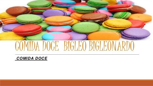 COMIDA DOCE BIGLEO BIGLEONARDO COMIDA DOCE