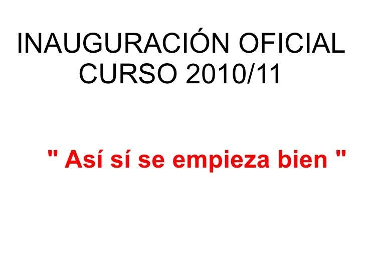 """INAUGURACIÓN OFICIAL CURSO 2010/11 """" Así sí se empieza bien """""""