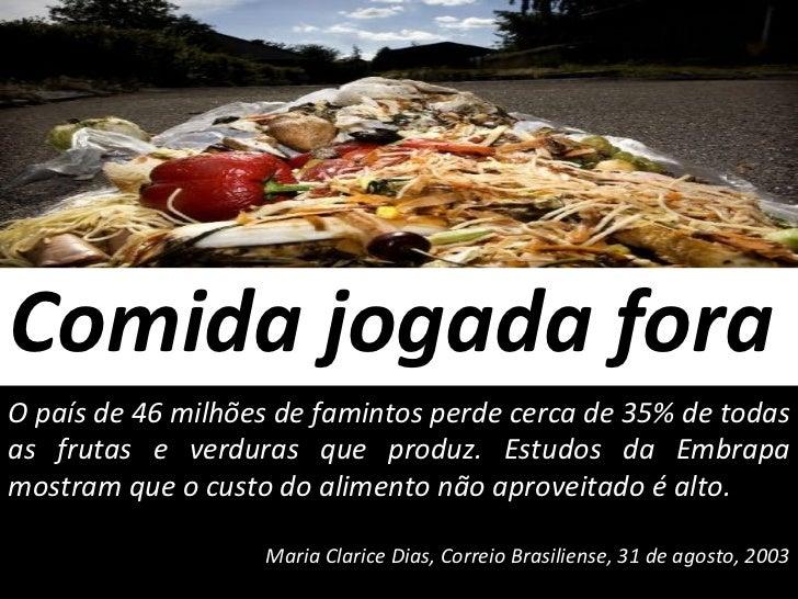 Comida jogada fora  O país de 46 milhões de famintos perde cerca de 35% de todas as frutas e verduras que produz. Estudos ...