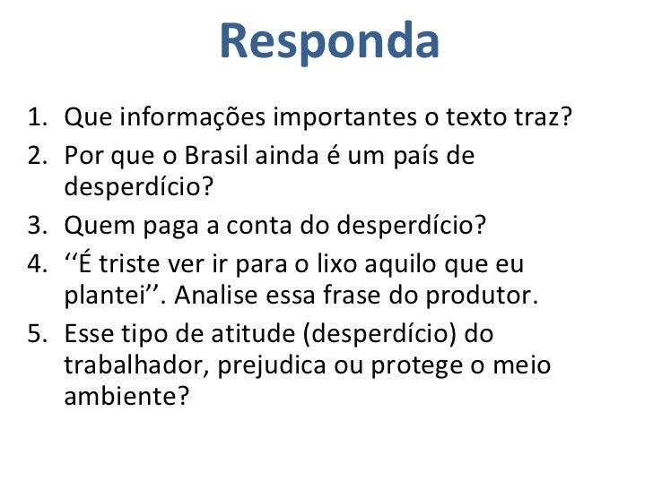 <ul><li>Que informações importantes o texto traz? </li></ul><ul><li>Por que o Brasil ainda é um país de desperdício? </li>...
