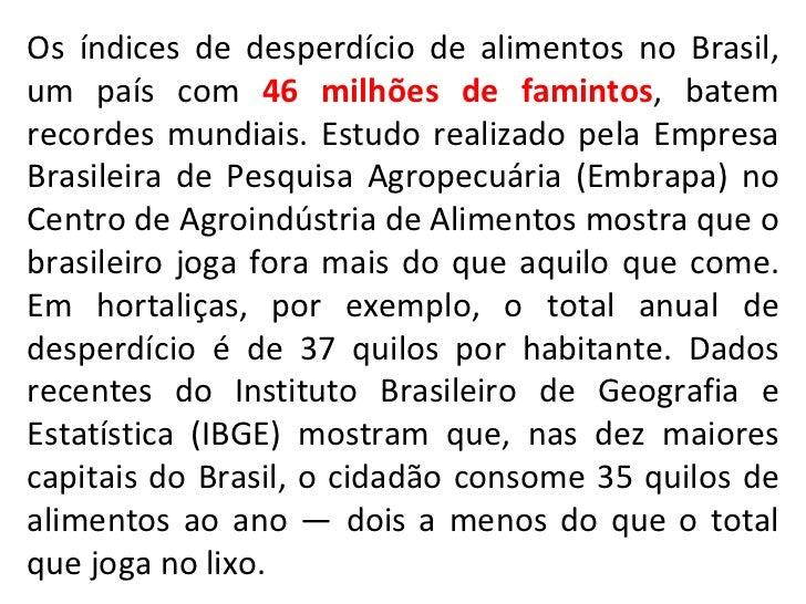 Os índices de desperdício de alimentos no Brasil, um país com  46 milhões de famintos , batem recordes mundiais. Estudo re...