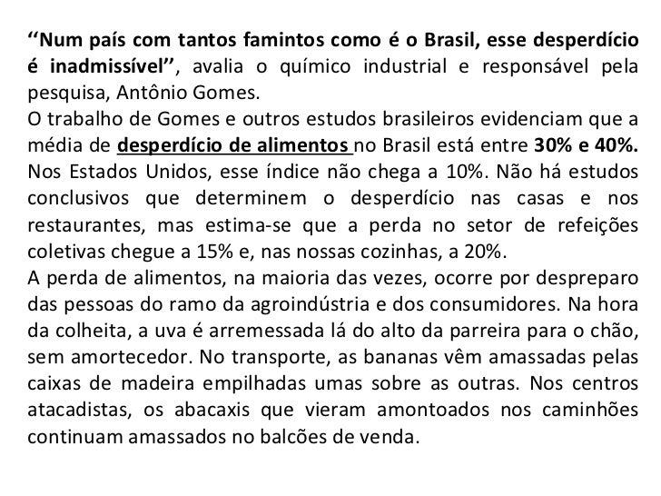 '' Num país com tantos famintos como é o Brasil, esse desperdício é inadmissível'' , avalia o químico industrial e respons...