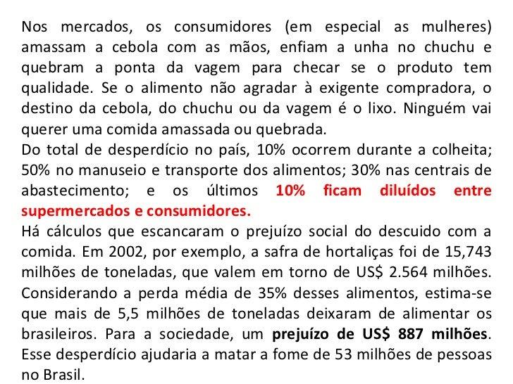 Nos mercados, os consumidores (em especial as mulheres) amassam a cebola com as mãos, enfiam a unha no chuchu e quebram a ...
