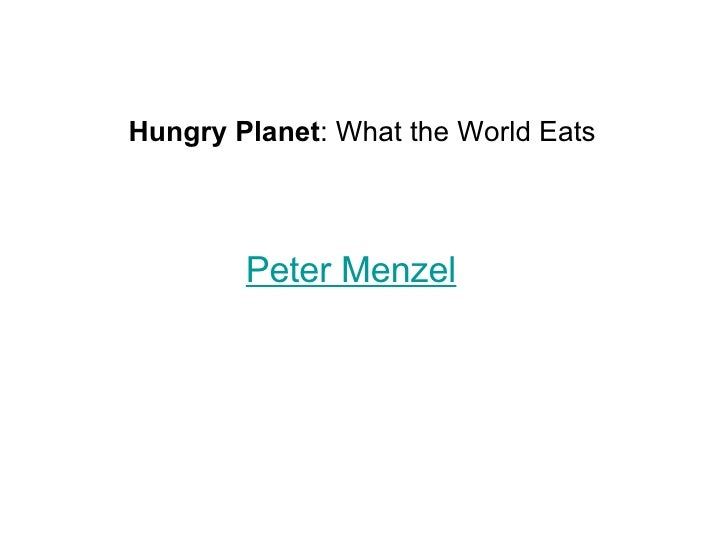 Peter Menzel Hungry Planet : What the World Eats