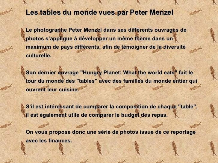 Les tables du monde vues par Peter Menzel   Le photographe Peter Menzel dans ses différents ouvrages de photos s'applique ...