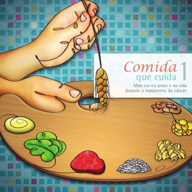 Comida     que cuida           1    Mais cor no prato e na vidadurante o tratamento do câncer