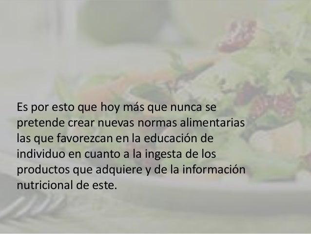 Es por esto que hoy más que nunca sepretende crear nuevas normas alimentariaslas que favorezcan en la educación deindividu...