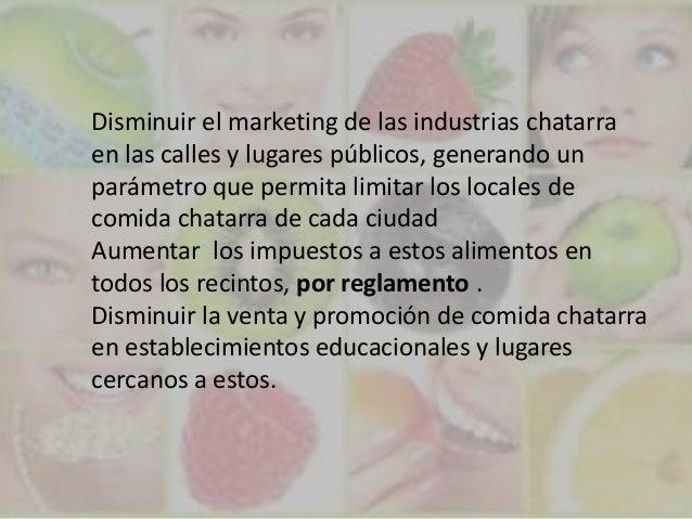 Disminuir el marketing de las industrias chatarraen las calles y lugares públicos, generando unparámetro que permita limit...