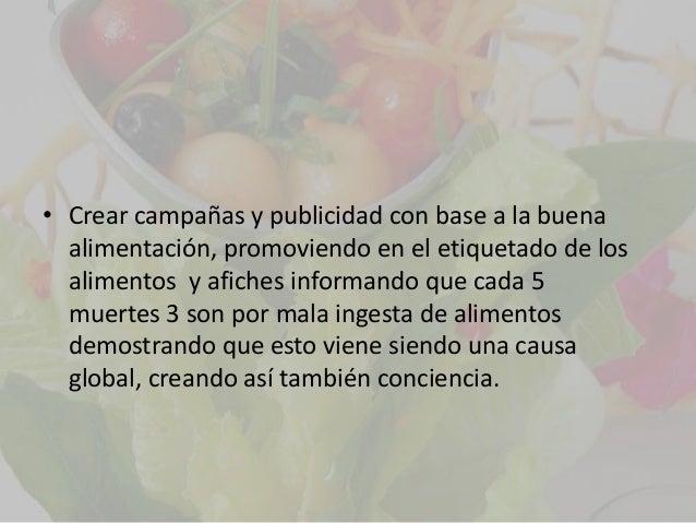 • Crear campañas y publicidad con base a la buena  alimentación, promoviendo en el etiquetado de los  alimentos y afiches ...