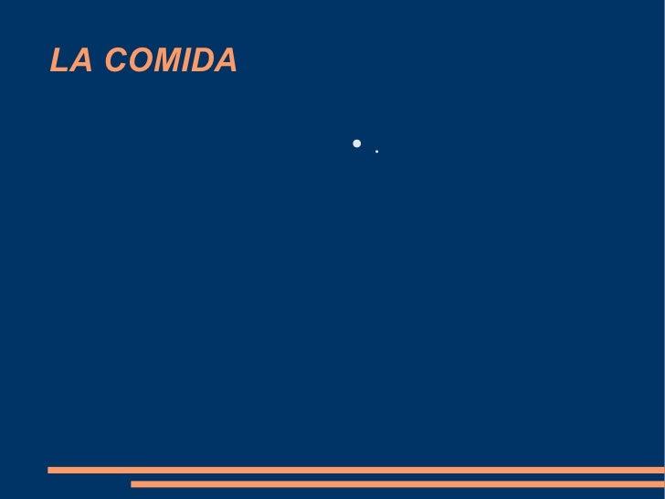 LA COMIDA <ul><li>. </li></ul>