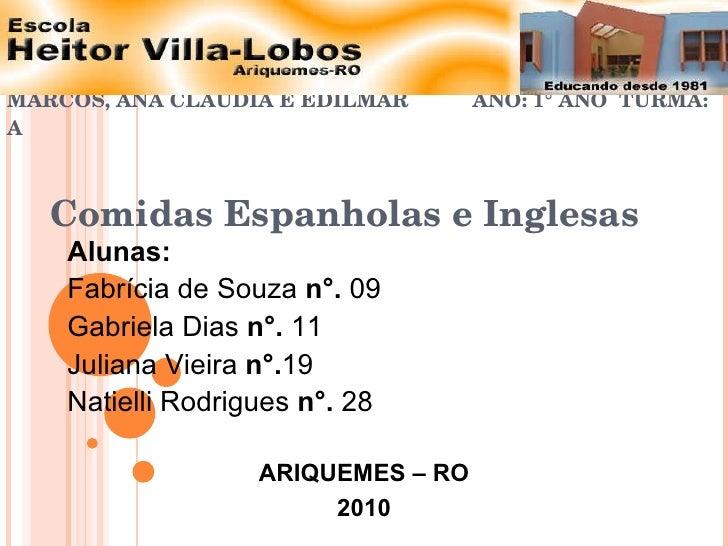 DISCIPLINAS: INGLÊS, ESPANHOL E ARTES  PROFESSORES: MARCOS, ANA CLÁUDIA E EDILMAR  ANO: 1° ANO  TURMA: A Comidas Espanhola...