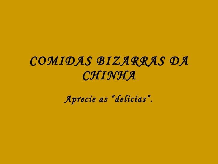 """COMIDAS BIZARRAS DA CHINHA Aprecie as """"delicias""""."""