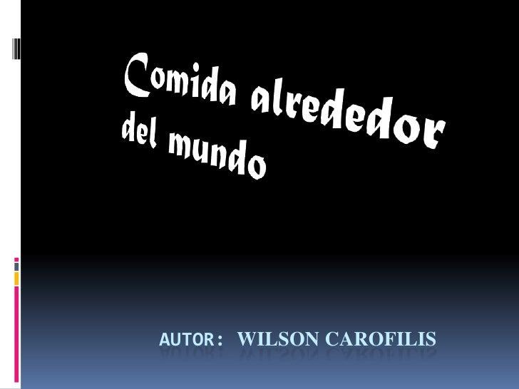 Comida alrededor del mundo<br />AUTOR: WILSON CAROFILIS<br />