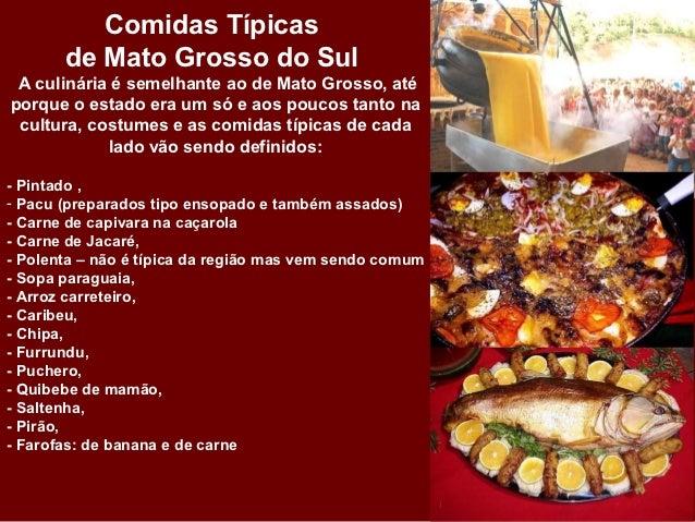 Comidas Típicas       de Mato Grosso do Sul A culinária é semelhante ao de Mato Grosso, atéporque o estado era um só e aos...