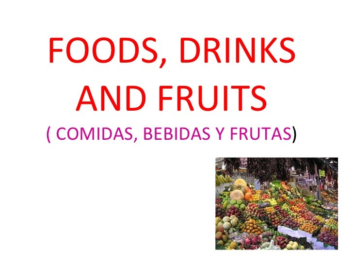 FOODS, DRINKS AND FRUITS ( COMIDAS, BEBIDAS Y FRUTAS )