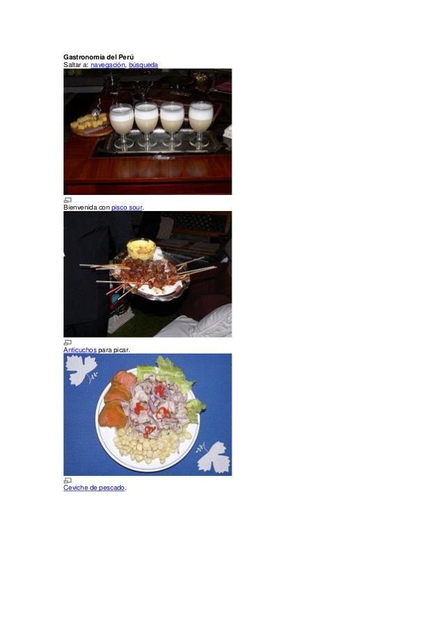 Gastronomía del Perú Saltar a: navegación, búsqueda  Bienvenida con pisco sour.  Anticuchos para picar.  Ceviche de pescad...