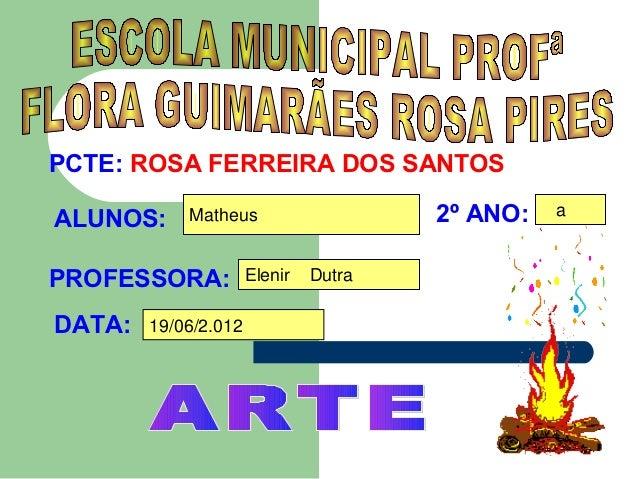 PCTE: ROSA FERREIRA DOS SANTOSALUNOS:     Matheus                    2º ANO:   aPROFESSORA:           Elenir   DutraDATA: ...
