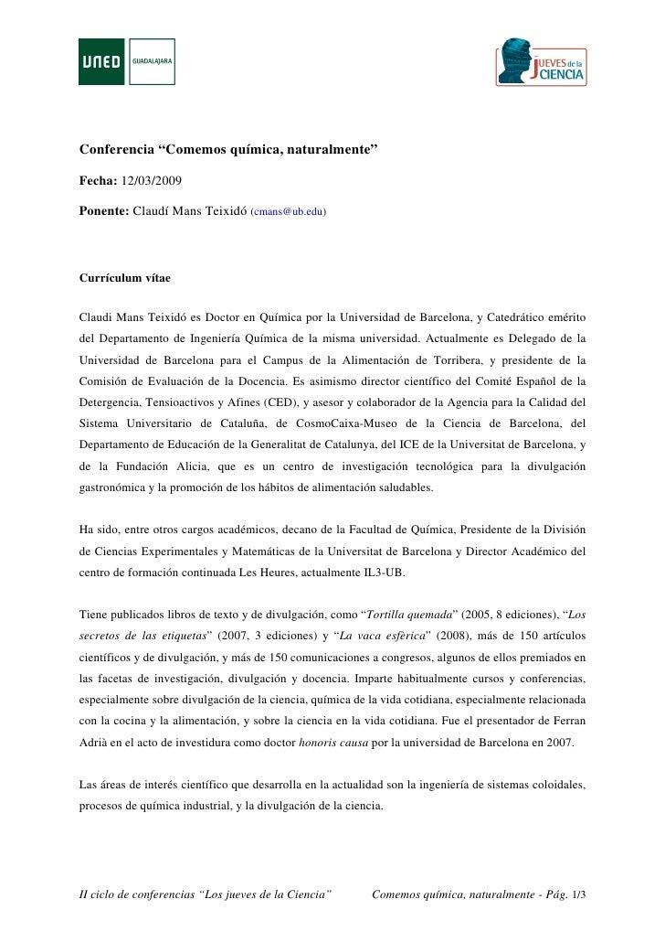 """Conferencia """"Comemos química, naturalmente""""Fecha: 12/03/2009Ponente: Claudí Mans Teixidó (cmans@ub.edu)Currículum vítaeCla..."""