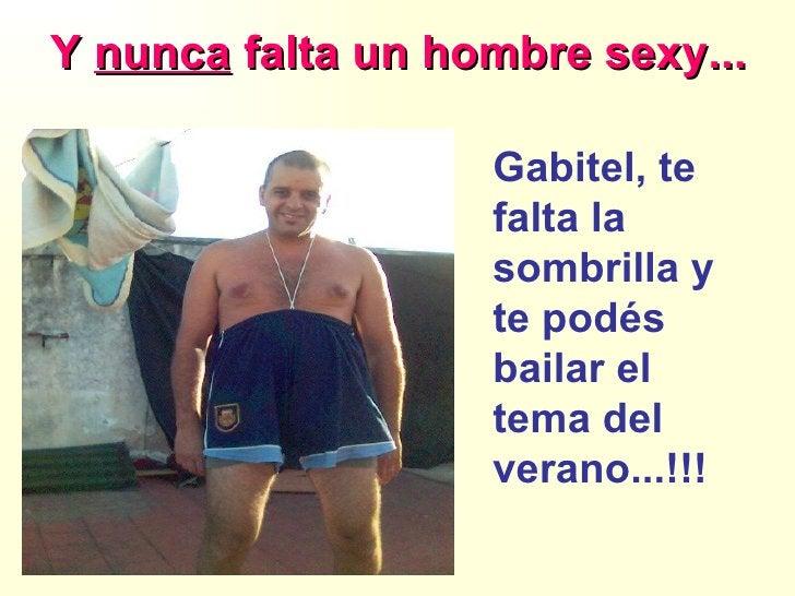 Y  nunca  falta un hombre sexy... Gabitel, te falta la sombrilla y te podés bailar el tema del verano...!!!