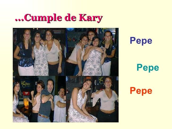 ...Cumple de Kary Pepe Pepe Pepe