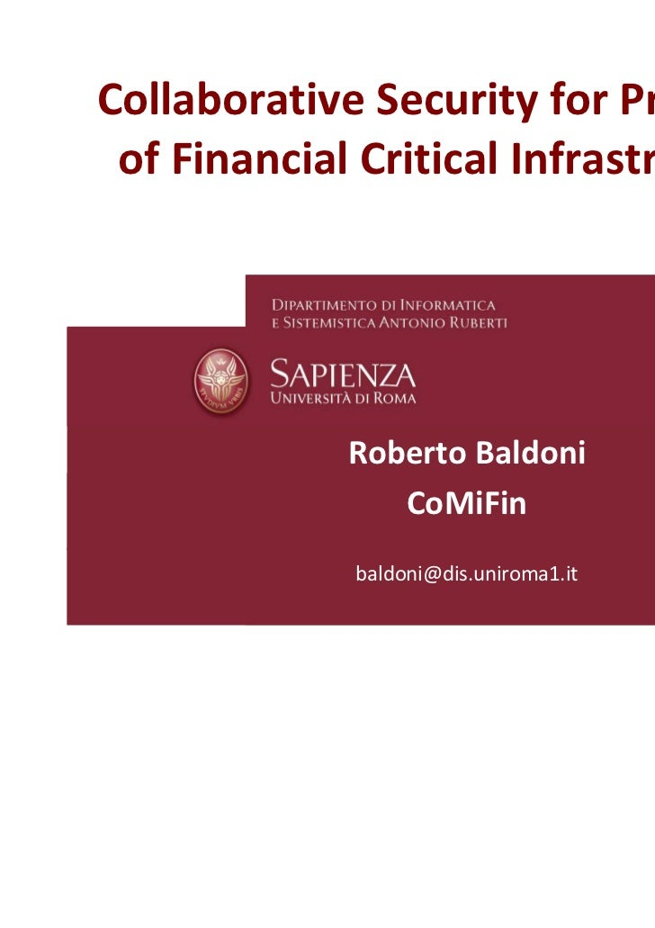 Collaborative Security for Protection of Financial Critical Infrastructures             Roberto Baldoni                CoM...