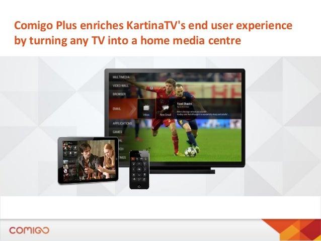Comigo Plus enriches KartinaTV's end user experience by turning any TV into a home media centre