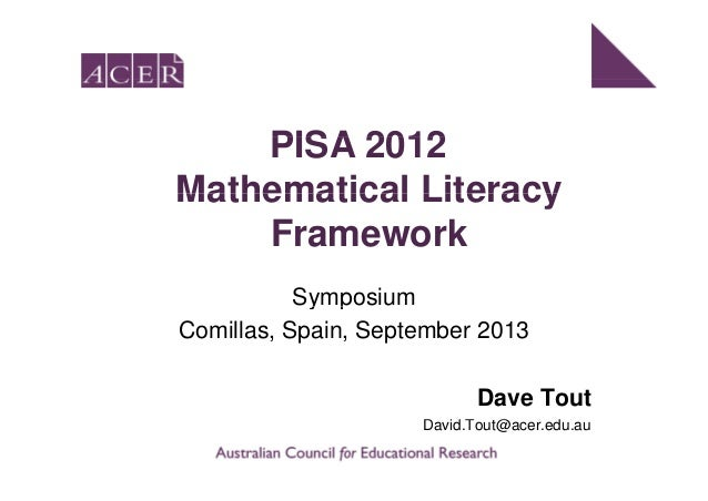 PISA 2012PISA 2012 Mathematical LiteracyMathematical Literacy Framework Symposiumy p Comillas, Spain, September 2013 Dave ...