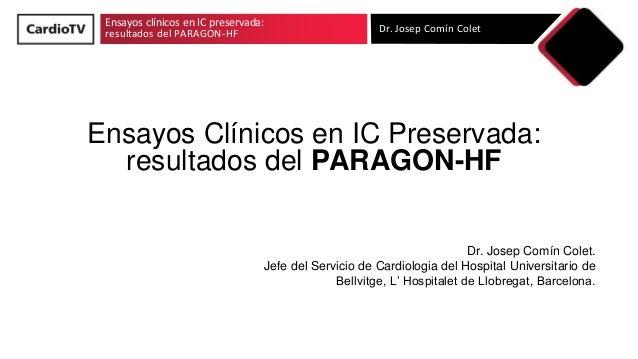 Ensayos clínicos en IC preservada: resultados del PARAGON-HF Dr. Josep Comín Colet Ensayos Clínicos en IC Preservada: resu...