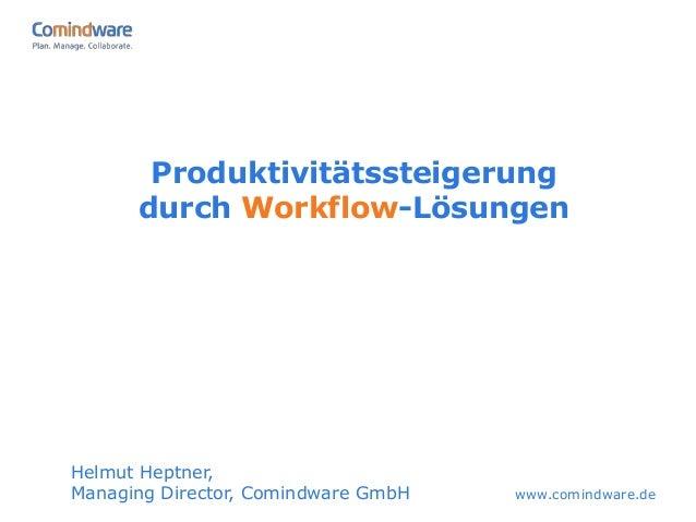 Produktivitätssteigerung      durch Workflow-LösungenHelmut Heptner,Managing Director, Comindware GmbH   www.comindware.de