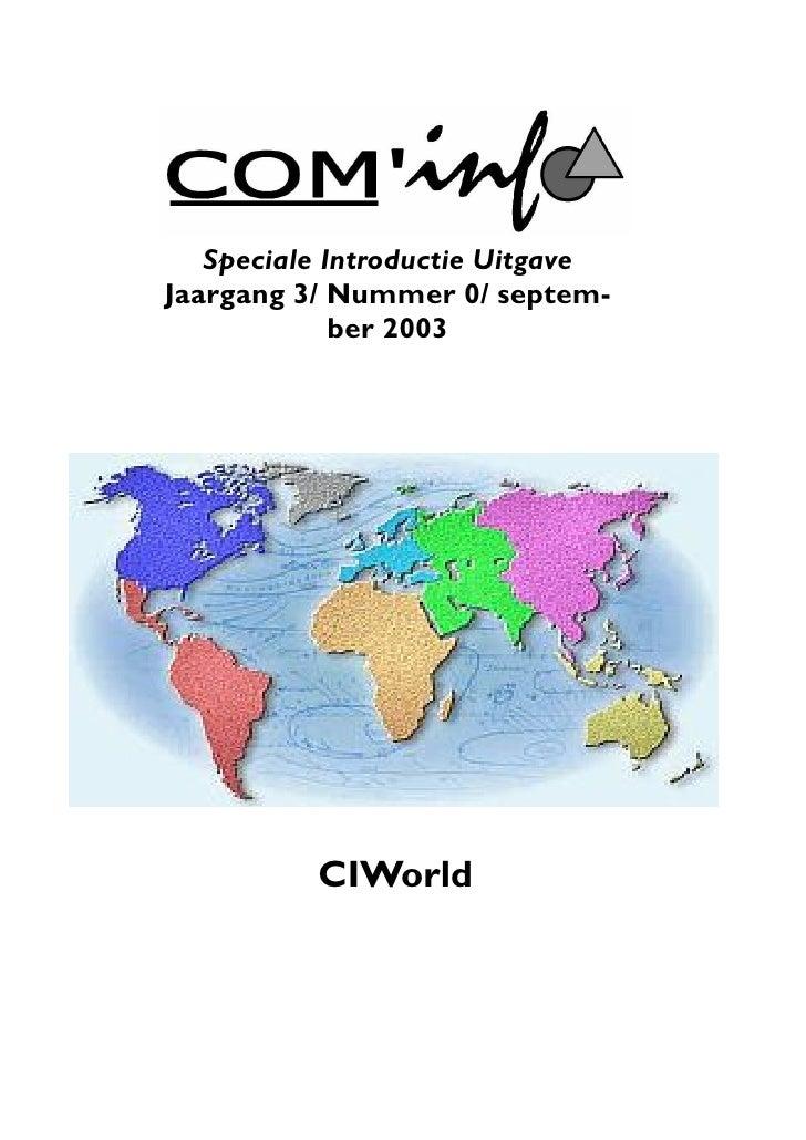Speciale Introductie Uitgave Jaargang 3/ Nummer 0/ septem-              ber 2003               CIWorld                    ...