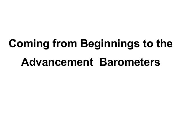 Coming from Beginnings to the  Advancement Barometers