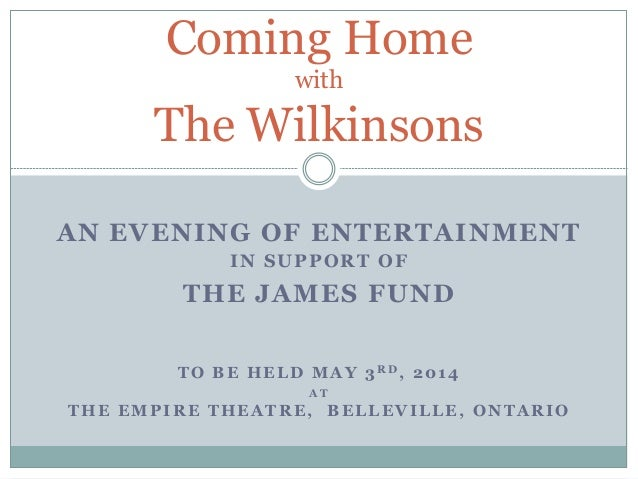 Coming Home with  The Wilkinsons AN EVENING OF ENTERTAINMENT IN SUPPORT OF  THE JAMES FUND TO BE HELD MAY 3RD, 2014 AT  TH...