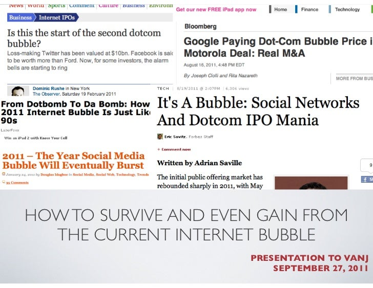 HOW TO SURVIVE AND EVEN GAIN FROM  THE CURRENT INTERNET BUBBLE                       PRESENTATION TO VANJ                 ...