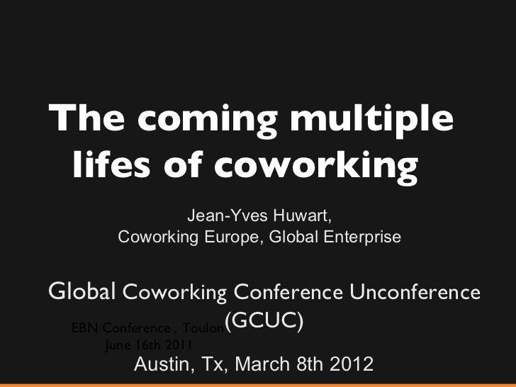 The coming multiple lifes of coworking                Jean-Yves Huwart,        Coworking Europe, Global EnterpriseGlobal C...