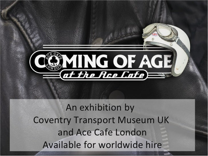 An exhibition by  Coventry Transport Museum UK  and Ace Cafe London Available for worldwide hire