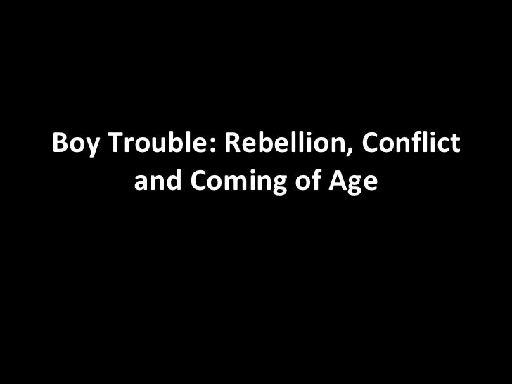 Boy Trouble: Rebellion, Conflict and Coming of Age