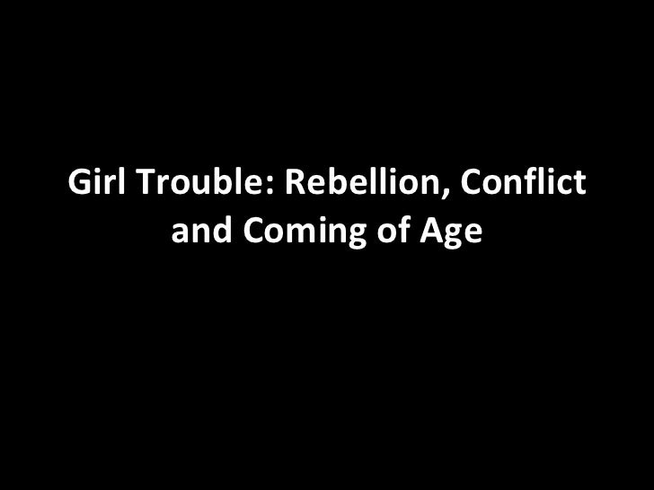 Girl Trouble: Rebellion, Conflict and Coming of Age