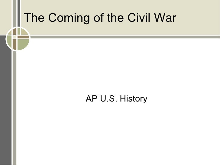 The Coming of the Civil War AP U.S. History