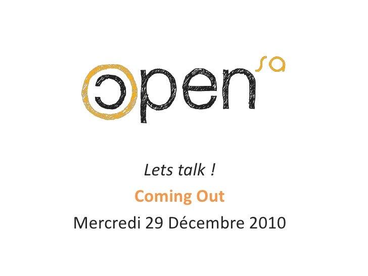 Lets talk !<br />Coming Out<br />Mercredi 29 Décembre 2010<br />