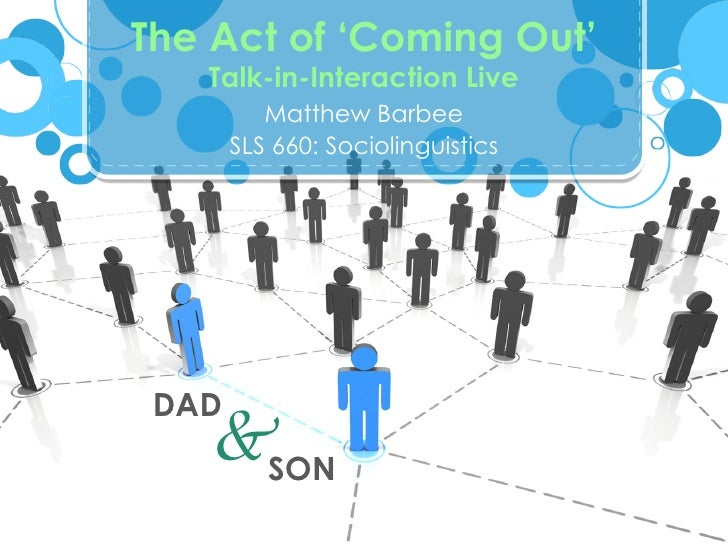 The Act of 'Coming Out'   Talk-in-Interaction Live          Matthew Barbee       SLS 660: Sociolinguistics DAD    &SON