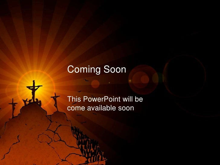 Coming Soon<br />This PowerPoint will be come available soon<br />