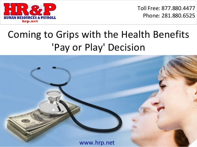 Toll Free: 877.880.4477Phone: 281.880.6525www.hrp.netComing to Grips with the Health BenefitsPay or Play Decision