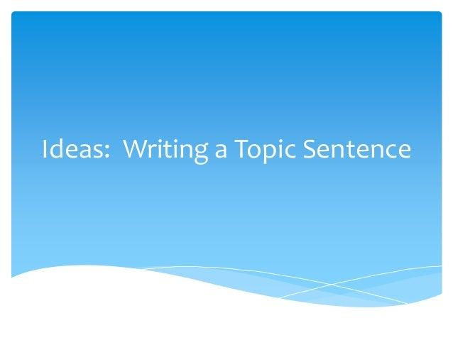 Ideas: Writing a Topic Sentence
