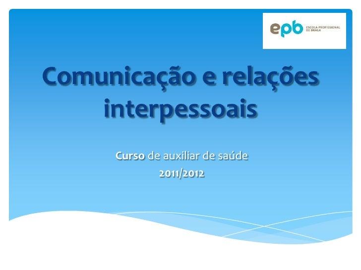 Comunicação e relações    interpessoais     Curso de auxiliar de saúde             2011/2012