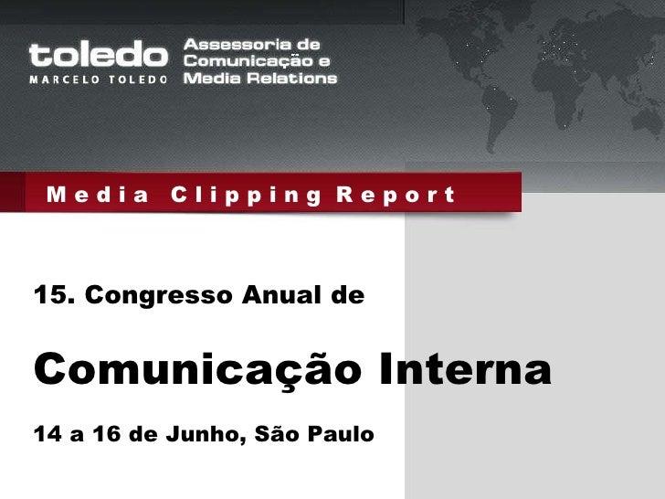 M e d i a  C l i p p i n g  R e p o r t 15. Congresso Anual de Comunicação Interna 14 a 16 de Junho, São Paulo